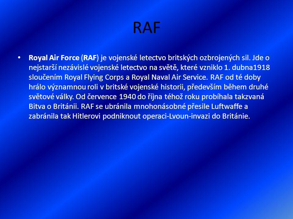 RAF Royal Air Force (RAF) je vojenské letectvo britských ozbrojených sil.