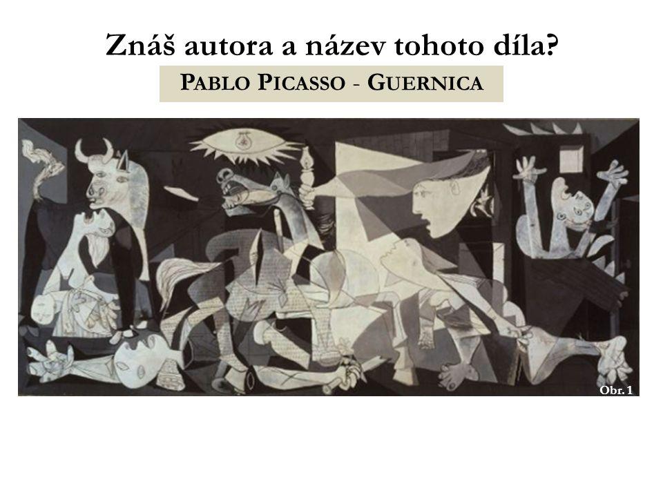 Znáš autora a název tohoto díla? P ABLO P ICASSO - G UERNICA Obr. 1