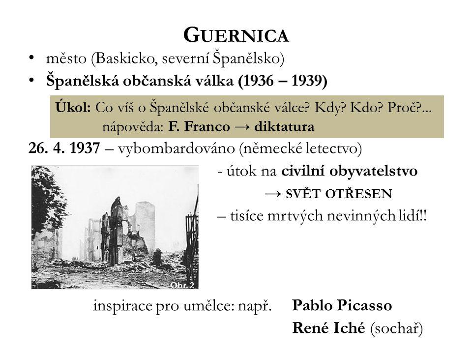G UERNICA město (Baskicko, severní Španělsko) Španělská občanská válka (1936 – 1939) 26.