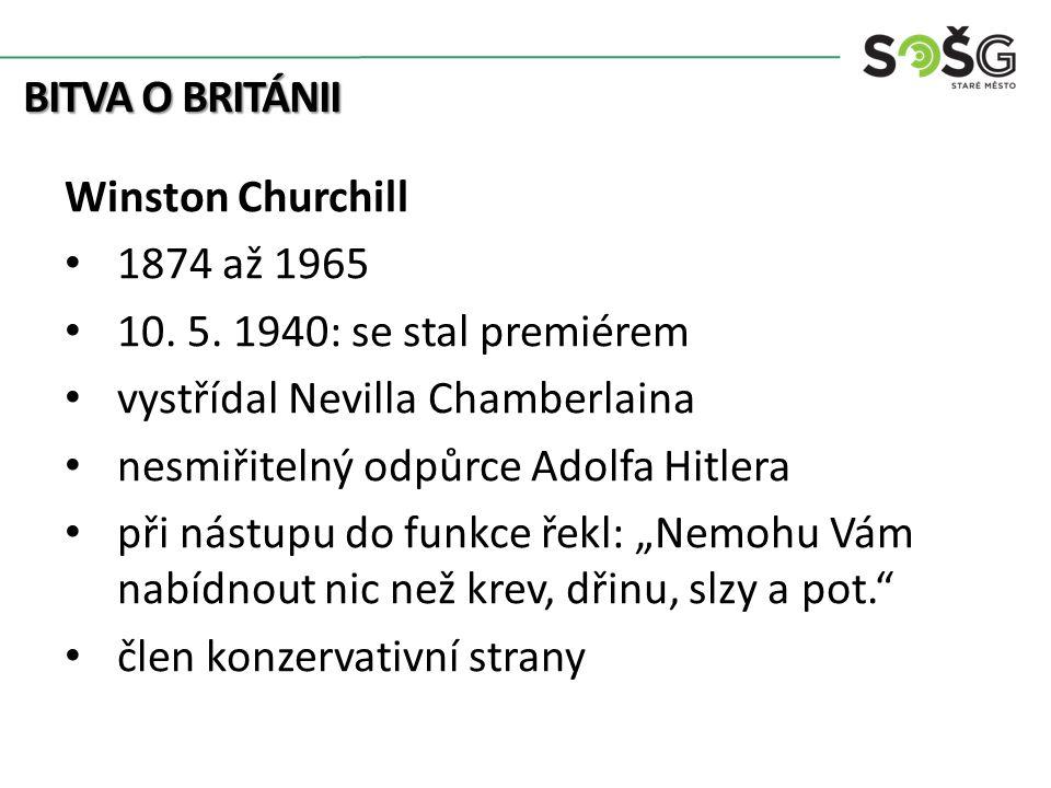 BITVA O BRITÁNII Winston Churchill 1874 až 1965 10.