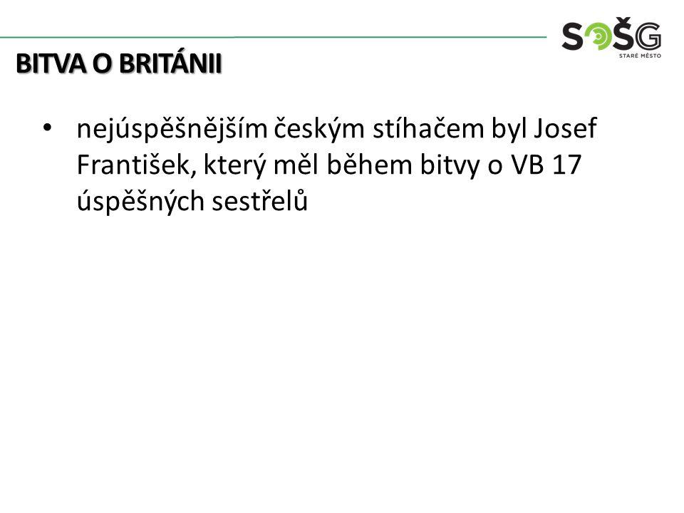 BITVA O BRITÁNII nejúspěšnějším českým stíhačem byl Josef František, který měl během bitvy o VB 17 úspěšných sestřelů