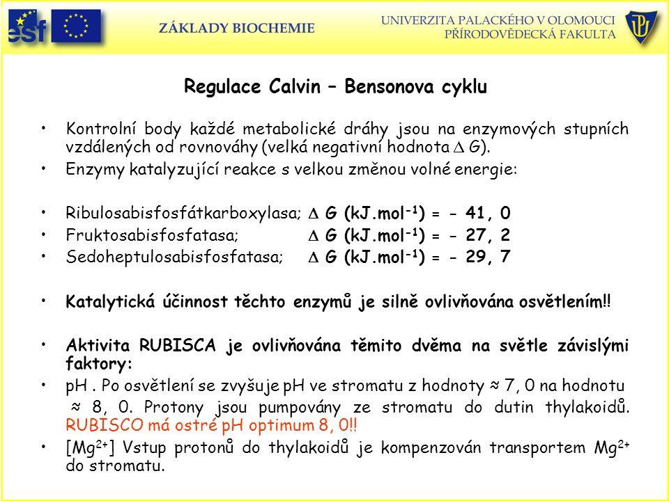 Regulace Calvin – Bensonova cyklu Kontrolní body každé metabolické dráhy jsou na enzymových stupních vzdálených od rovnováhy (velká negativní hodnota