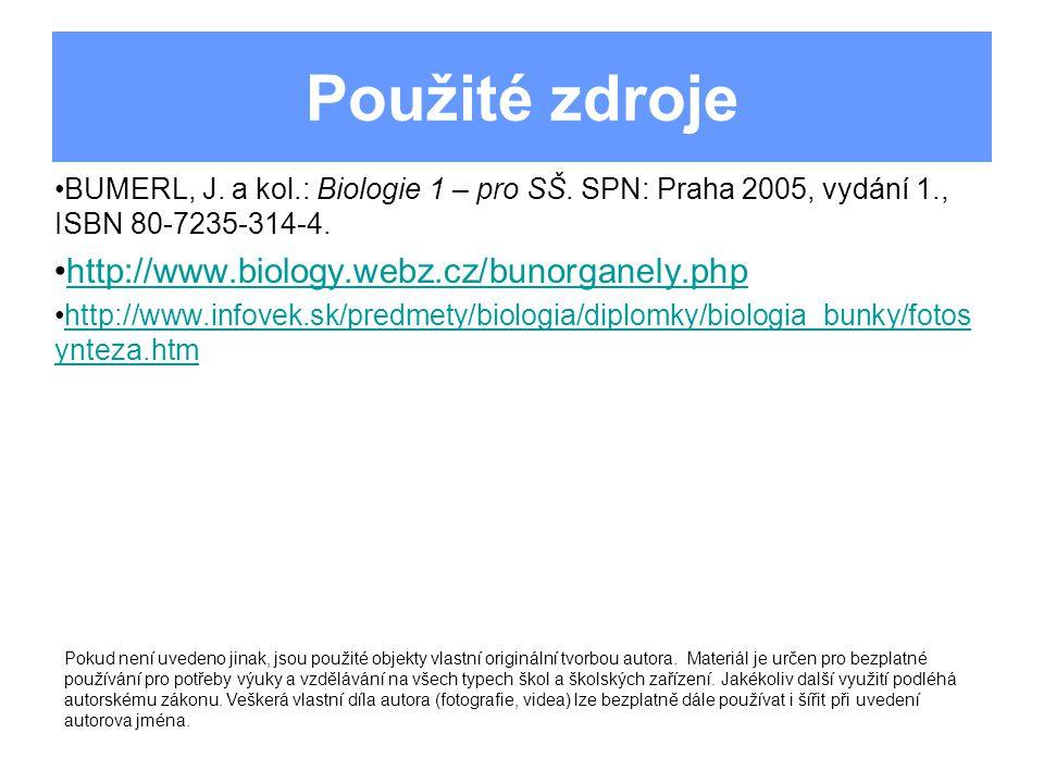 Použité zdroje BUMERL, J. a kol.: Biologie 1 – pro SŠ. SPN: Praha 2005, vydání 1., ISBN 80-7235-314-4. http://www.biology.webz.cz/bunorganely.php http
