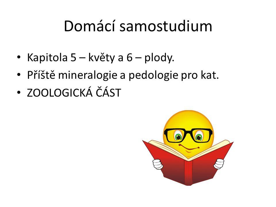 Domácí samostudium Kapitola 5 – květy a 6 – plody. Příště mineralogie a pedologie pro kat. ZOOLOGICKÁ ČÁST