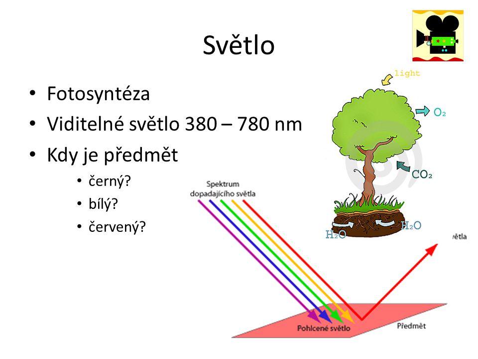 Světlo Fotosyntéza Viditelné světlo 380 – 780 nm Kdy je předmět černý? bílý? červený?