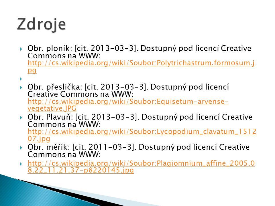  Obr. ploník: [cit. 2013-03-3]. Dostupný pod licencí Creative Commons na WWW: http://cs.wikipedia.org/wiki/Soubor:Polytrichastrum.formosum.j pg http: