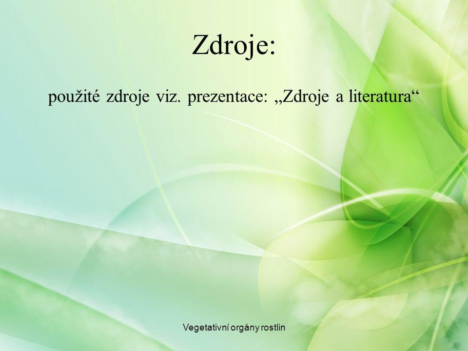 """Zdroje: použité zdroje viz. prezentace: """"Zdroje a literatura"""" Vegetativní orgány rostlin"""