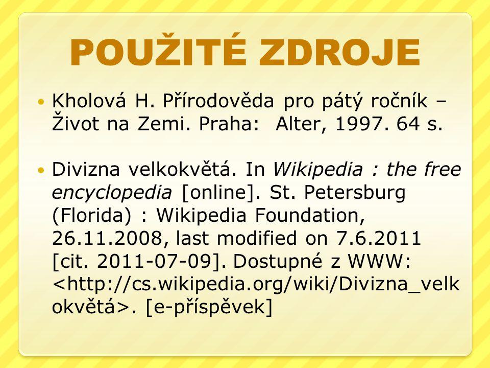 POUŽITÉ ZDROJE Kholová H. Přírodověda pro pátý ročník – Život na Zemi. Praha: Alter, 1997. 64 s. Divizna velkokvětá. In Wikipedia : the free encyclope