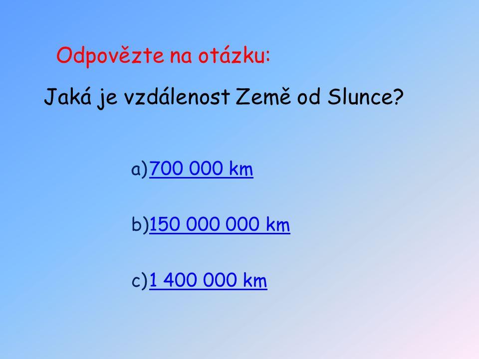 Odpovězte na otázku: Jaká je vzdálenost Země od Slunce.