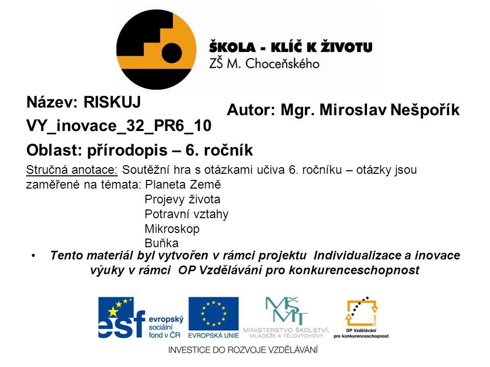 Název: RISKUJ VY_inovace_32_PR6_10 Oblast: přírodopis – 6.