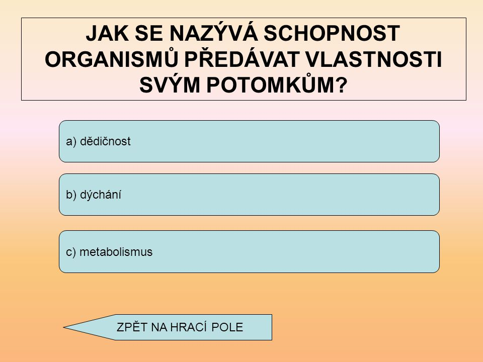 a) fotosyntéza b) dráždivost c) vylučování JAK SE NAZÝVÁ ODSTRAŇOVÁNÍ ODPADNÍCH LÁTEK? ZPĚT NA HRACÍ POLE