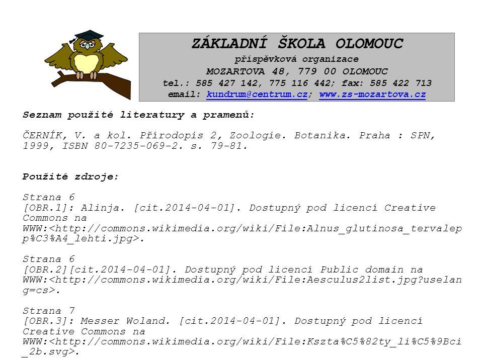 Seznam použité literatury a pramenů: ČERNÍK, V. a kol. Přírodopis 2, Zoologie. Botanika. Praha : SPN, 1999, ISBN 80-7235-069-2. s. 79-81. Použité zdro