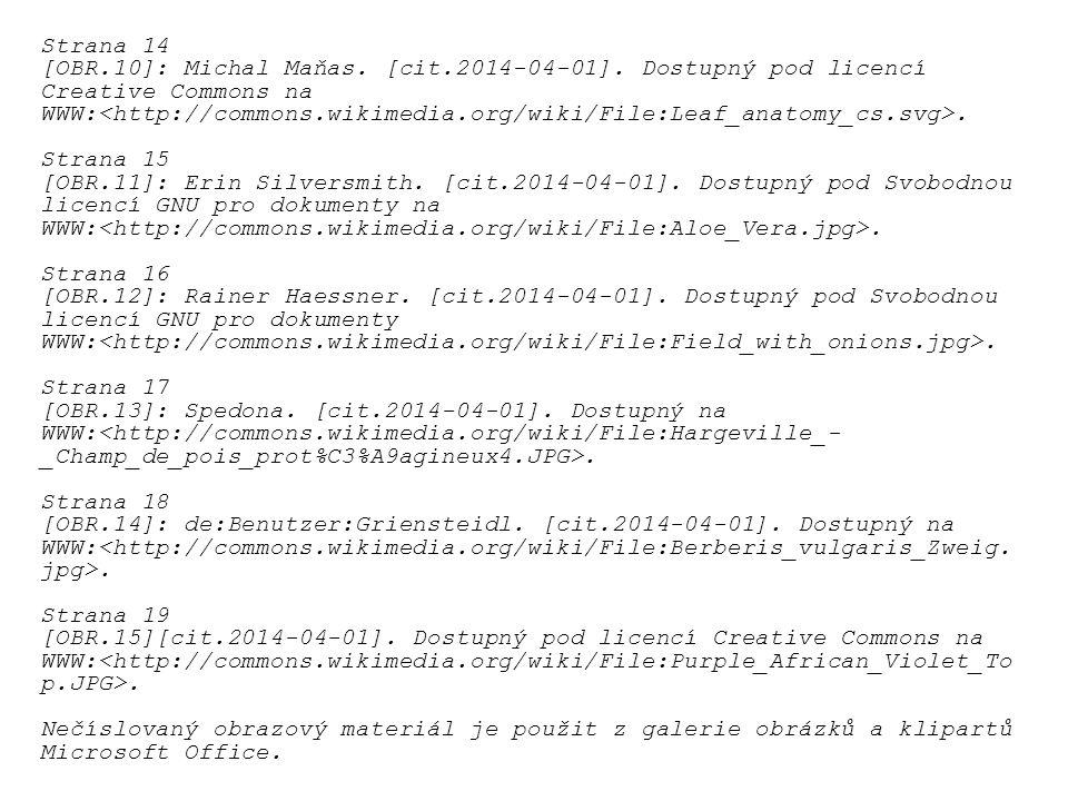 Strana 14 [OBR.10]: Michal Maňas. [cit.2014-04-01]. Dostupný pod licencí Creative Commons na WWW:. Strana 15 [OBR.11]: Erin Silversmith. [cit.2014-04-