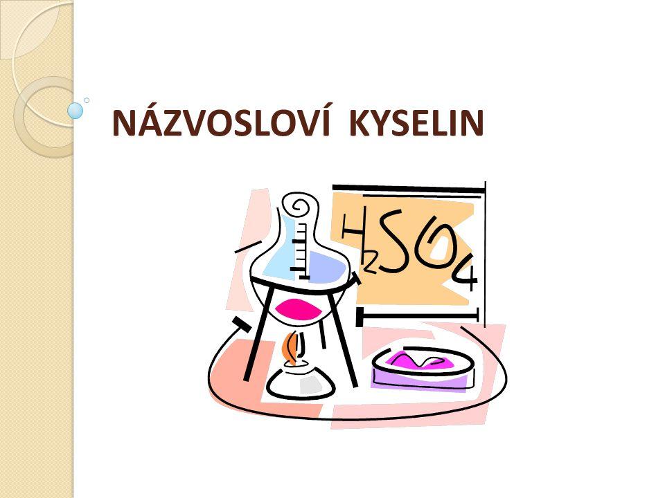 Názvosloví kyselin Kyseliny Bezkyslíkaté Kyslíkaté