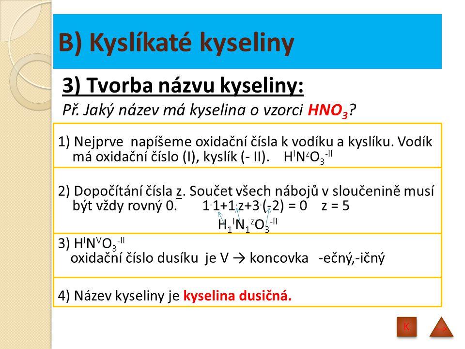 B) Kyslíkaté kyseliny 3) Tvorba názvu kyseliny: Př.