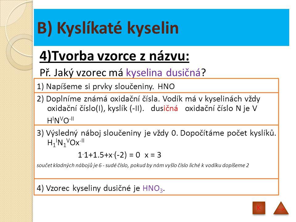 B) Kyslíkaté kyselin 4)Tvorba vzorce z názvu: Př.Jaký vzorec má kyselina dusičná.