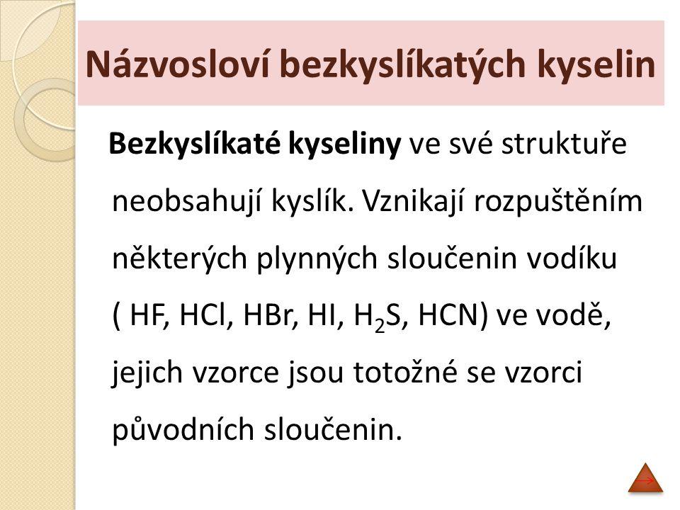 B) Kyslíkaté kyseliny H2CO3H2CO3 kyselina uhličitá H 2 SiO 3 kyselina křemičitá HNO3HNO3 kyselina dusičná HClO 3 kyselina chlorečná H2SO4H2SO4 kyselina sírová H 2 CrO 4 kyselina chromová Na základě principu analogie můžeme vytvořit vzorce a názvy dalších kyselin: