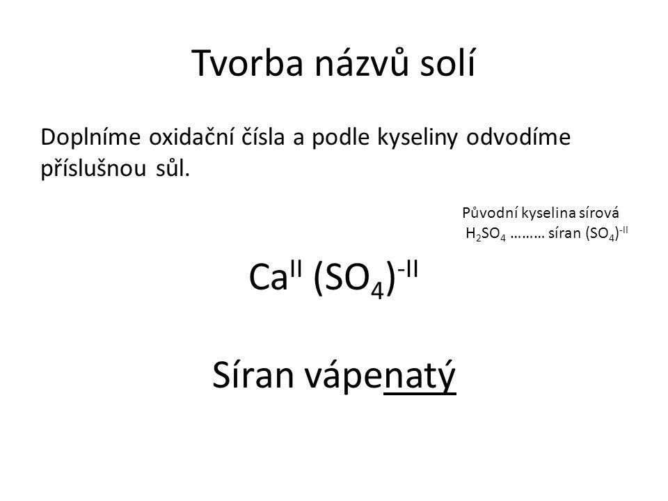 Tvorba názvů solí Doplníme oxidační čísla a podle kyseliny odvodíme příslušnou sůl.