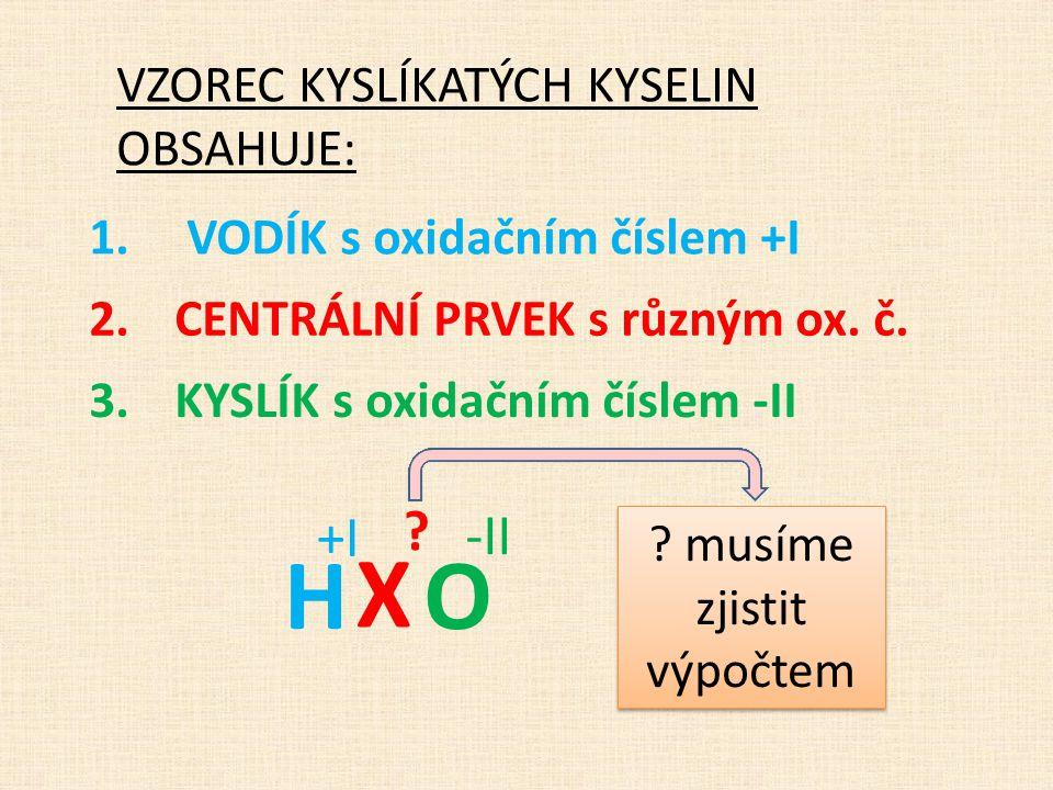 1.VODÍK s oxidačním číslem +I VZOREC KYSLÍKATÝCH KYSELIN OBSAHUJE: 2.CENTRÁLNÍ PRVEK s různým ox.