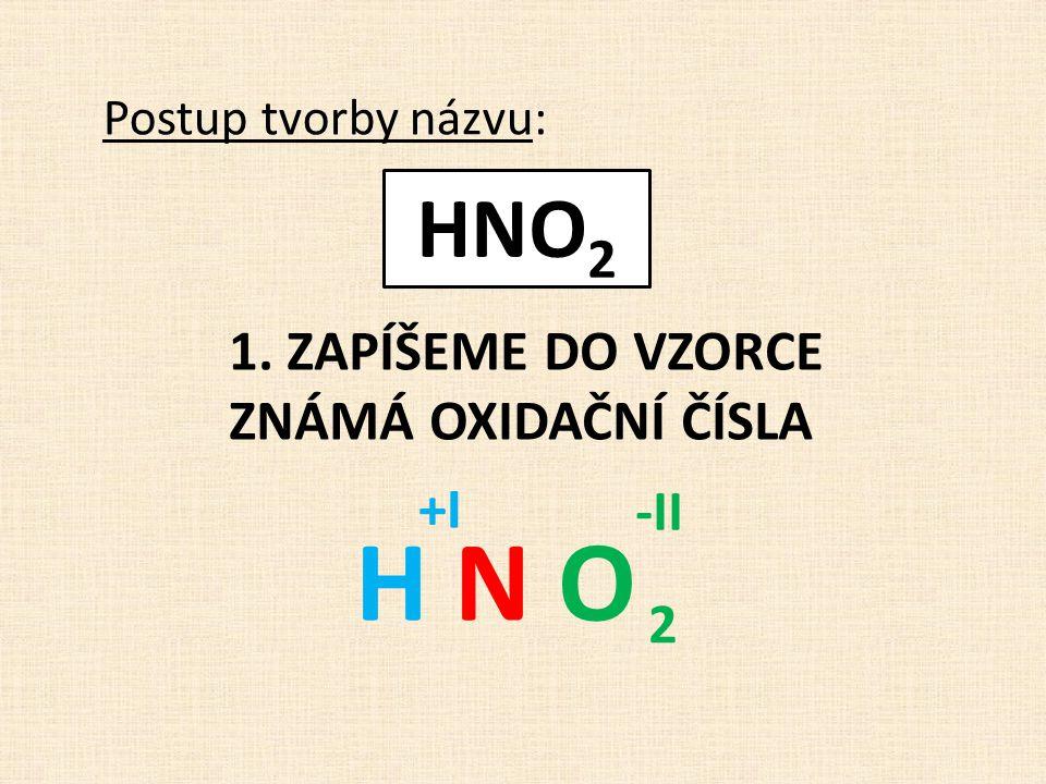 1. ZAPÍŠEME DO VZORCE ZNÁMÁ OXIDAČNÍ ČÍSLA Postup tvorby názvu: H N OH N O +I -II 2 HNO 2