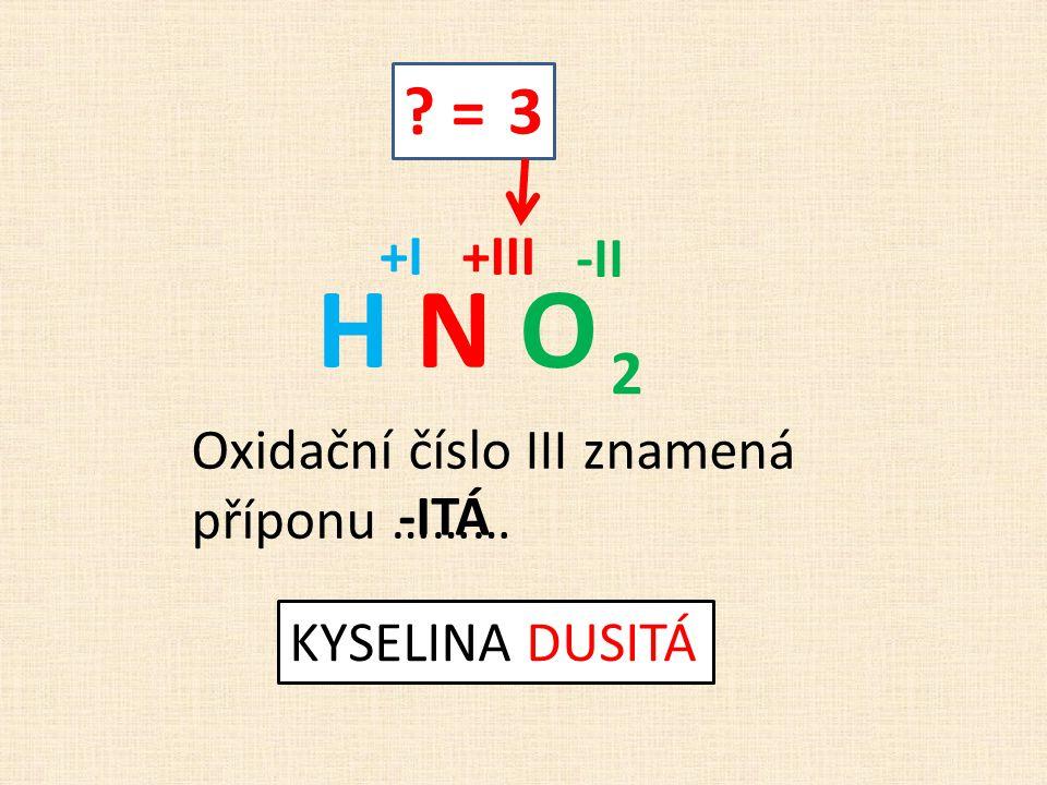 = 3 H N OH N O +I -II +III Oxidační číslo III znamená příponu ……… -ITÁ KYSELINA DUSITÁ 2