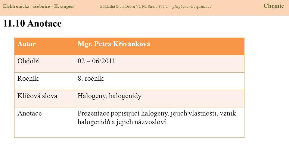 AutorMgr. Petra Křivánková Období02 – 06/2011 Ročník8. ročník Klíčová slovaHalogeny, halogenidy AnotacePrezentace popisující halogeny, jejich vlastnos