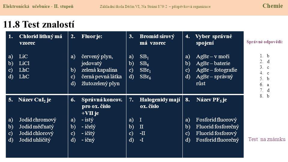 11.8 Test znalostí Správné odpovědi: 1.b 2.d 3.c 4.c 5.b 6.a 7.d 8.b Test na známku Elektronická učebnice - II.