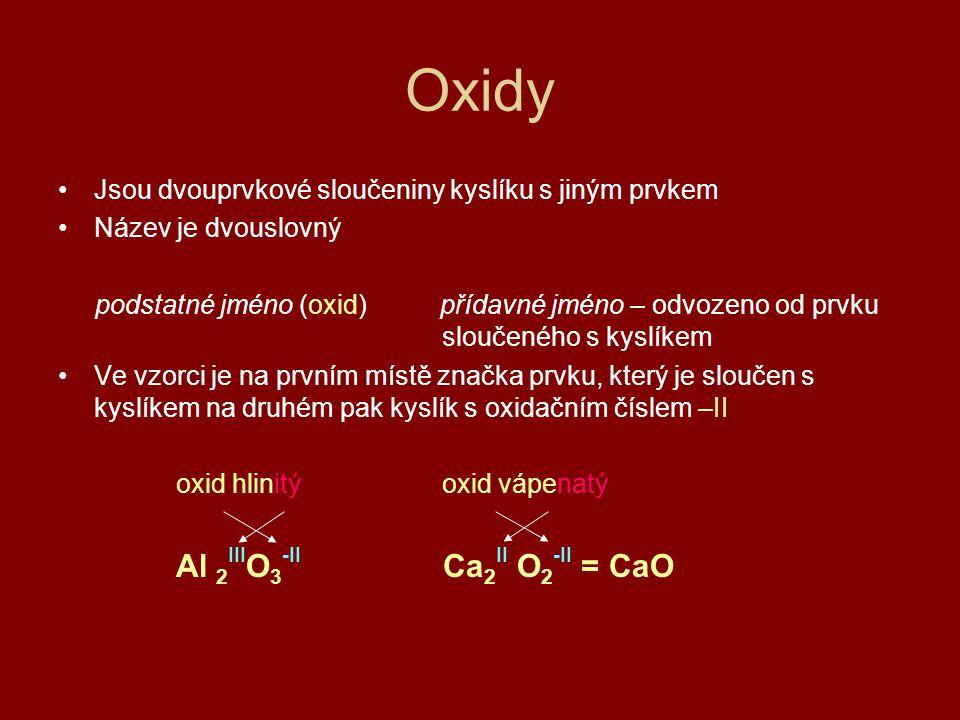 Oxidy Jsou dvouprvkové sloučeniny kyslíku s jiným prvkem Název je dvouslovný podstatné jméno (oxid) přídavné jméno – odvozeno od prvku sloučeného s ky