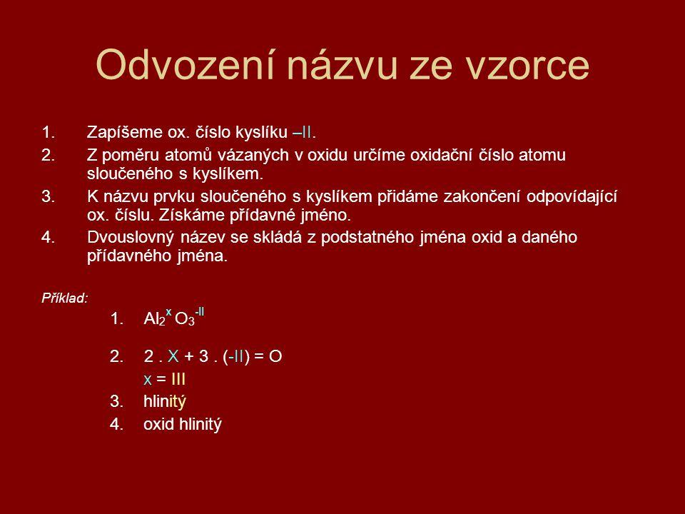 Odvození názvu ze vzorce 1.Zapíšeme ox. číslo kyslíku –II. 2.Z poměru atomů vázaných v oxidu určíme oxidační číslo atomu sloučeného s kyslíkem. 3.K ná