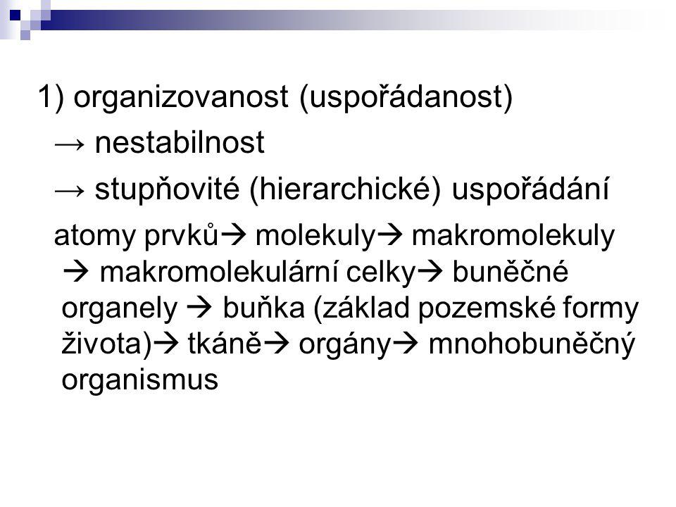 1) organizovanost (uspořádanost) → nestabilnost → stupňovité (hierarchické) uspořádání atomy prvků  molekuly  makromolekuly  makromolekulární celky