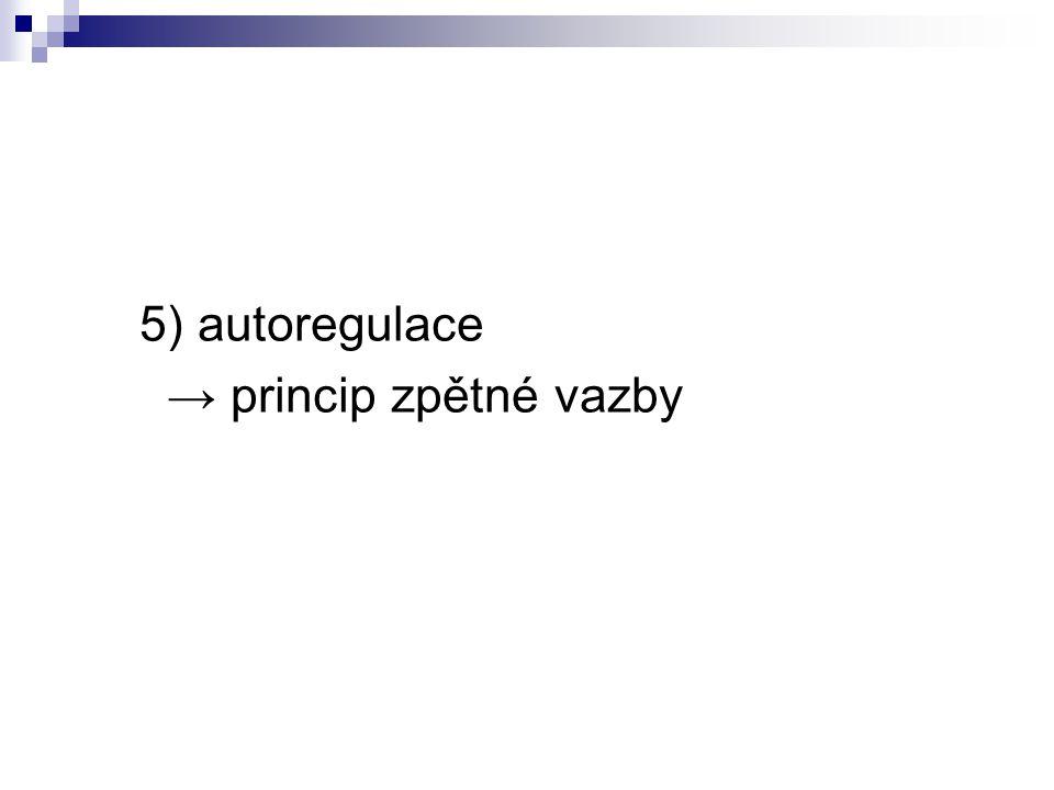 5) autoregulace → princip zpětné vazby