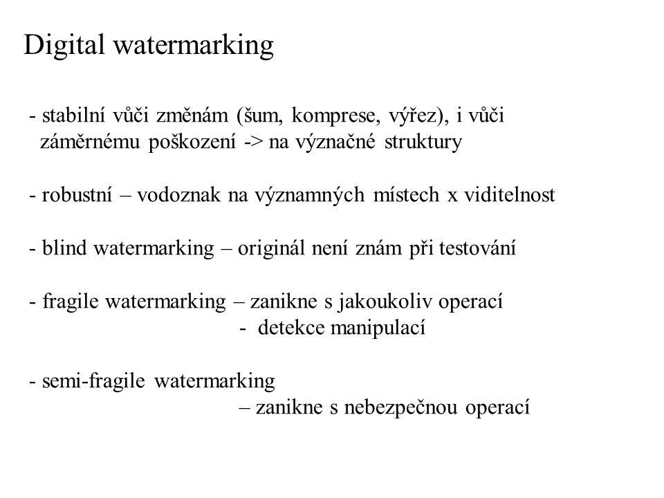 - stabilní vůči změnám (šum, komprese, výřez), i vůči záměrnému poškození -> na význačné struktury - robustní – vodoznak na významných místech x viditelnost - blind watermarking – originál není znám při testování - fragile watermarking – zanikne s jakoukoliv operací - detekce manipulací - semi-fragile watermarking – zanikne s nebezpečnou operací Digital watermarking