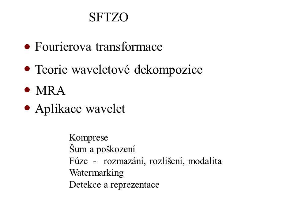 SFTZO Fourierova transformace Teorie waveletové dekompozice Aplikace wavelet MRA Komprese Šum a poškození Fúze - rozmazání, rozlišení, modalita Watermarking Detekce a reprezentace