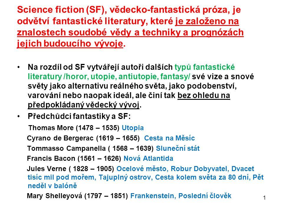 1 Science fiction (SF), vědecko-fantastická próza, je odvětví fantastické literatury, které je založeno na znalostech soudobé vědy a techniky a prognó