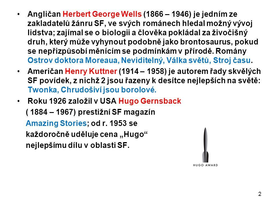 Angličan Herbert George Wells (1866 – 1946) je jedním ze zakladatelů žánru SF, ve svých románech hledal možný vývoj lidstva; zajímal se o biologii a č