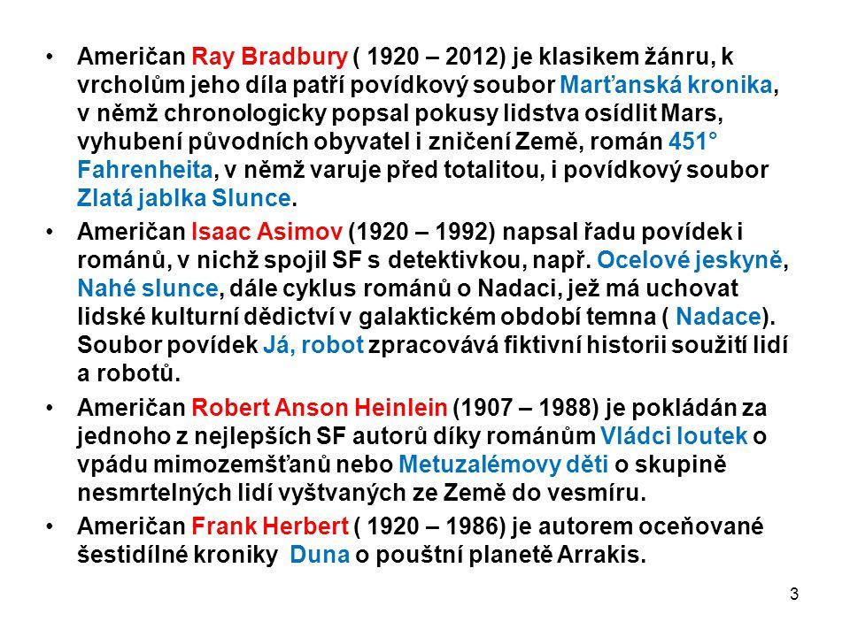 Američan Ray Bradbury ( 1920 – 2012) je klasikem žánru, k vrcholům jeho díla patří povídkový soubor Marťanská kronika, v němž chronologicky popsal pok