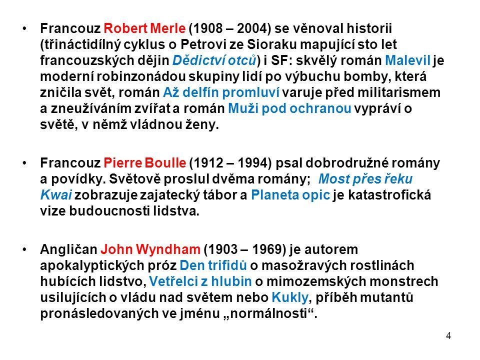 Francouz Robert Merle (1908 – 2004) se věnoval historii (třináctidílný cyklus o Petrovi ze Sioraku mapující sto let francouzských dějin Dědictví otců)