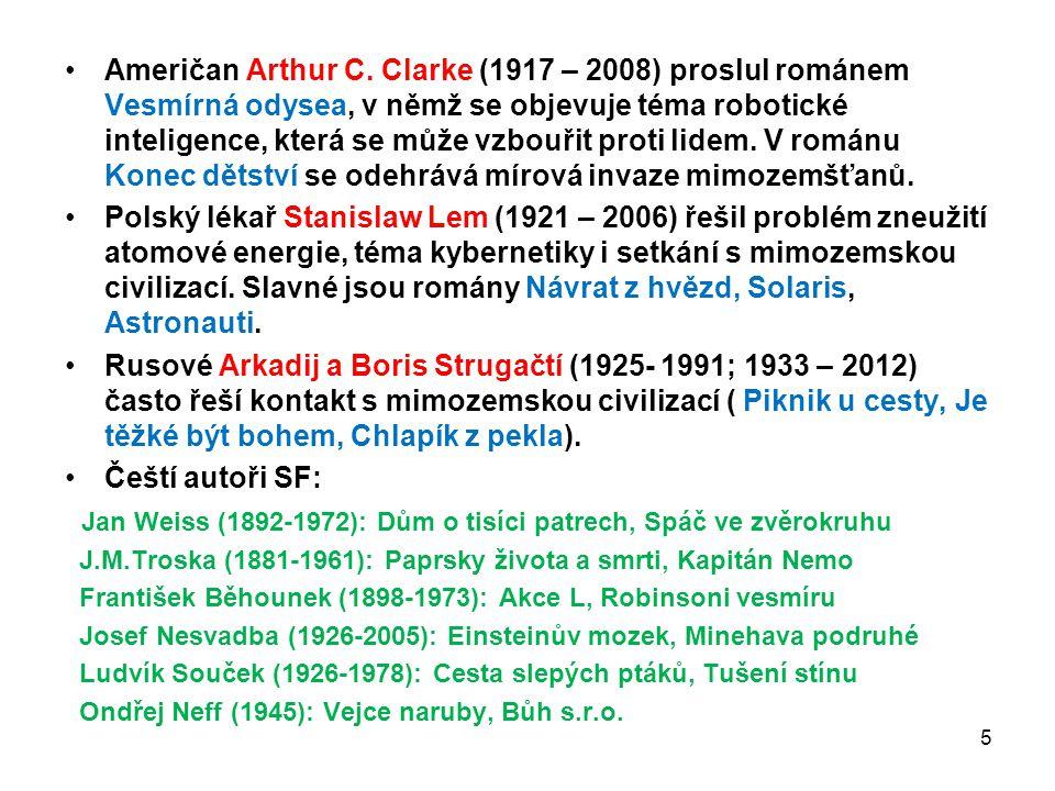 Američan Arthur C. Clarke (1917 – 2008) proslul románem Vesmírná odysea, v němž se objevuje téma robotické inteligence, která se může vzbouřit proti l