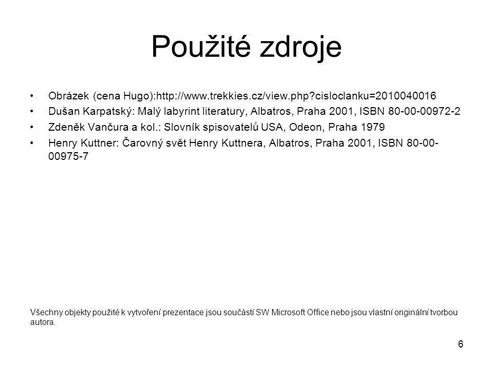 6 Použité zdroje Obrázek (cena Hugo):http://www.trekkies.cz/view.php?cisloclanku=2010040016 Dušan Karpatský: Malý labyrint literatury, Albatros, Praha