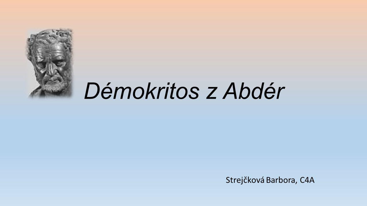 """Život 460-376 př.n.l Abdéry, Thrákie Předsokratovský filosof Představitel atomismu Žádná vlastní škola """"Stejné myšlení vytváří přátelství."""