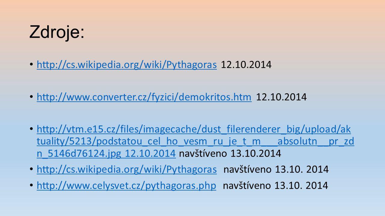 Zdroje: http://cs.wikipedia.org/wiki/Pythagoras 12.10.2014 http://cs.wikipedia.org/wiki/Pythagoras http://www.converter.cz/fyzici/demokritos.htm 12.10