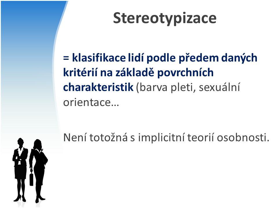 Stereotypizace = klasifikace lidí podle předem daných kritérií na základě povrchních charakteristik (barva pleti, sexuální orientace… Není totožná s i