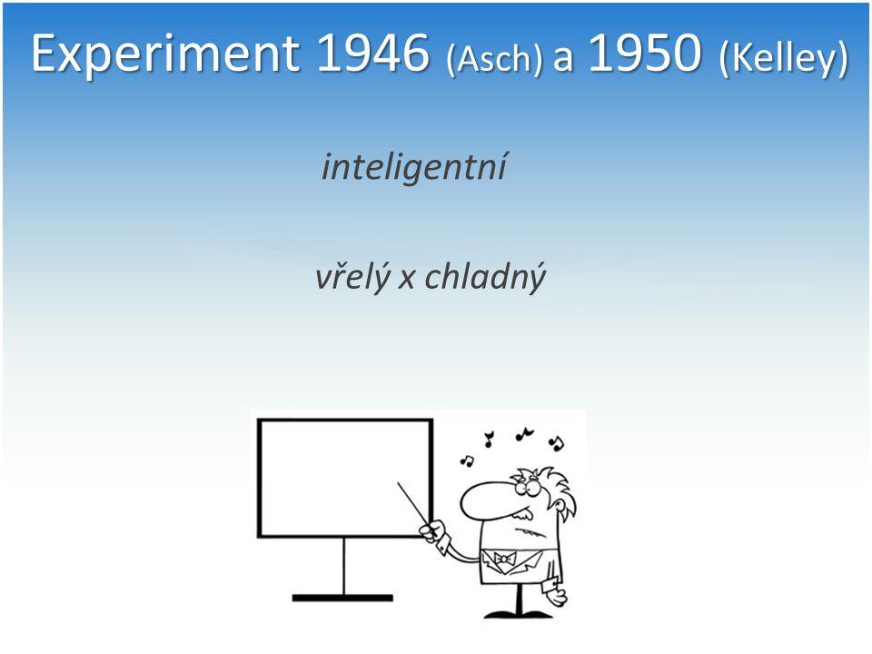 Experiment 1946 (Asch) a 1950 (Kelley) inteligentní vřelý x chladný