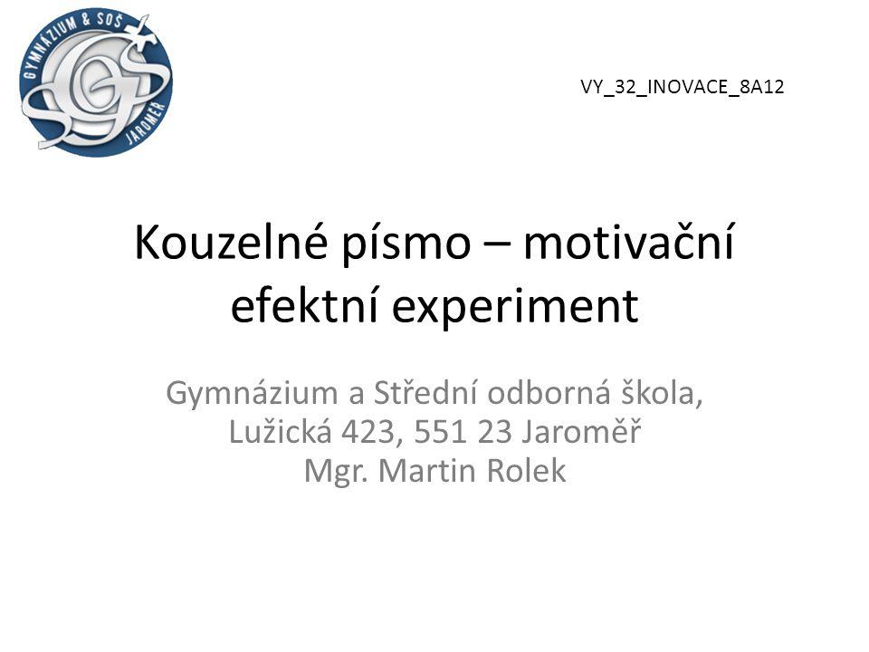 Kouzelné písmo – motivační efektní experiment Gymnázium a Střední odborná škola, Lužická 423, 551 23 Jaroměř Mgr.