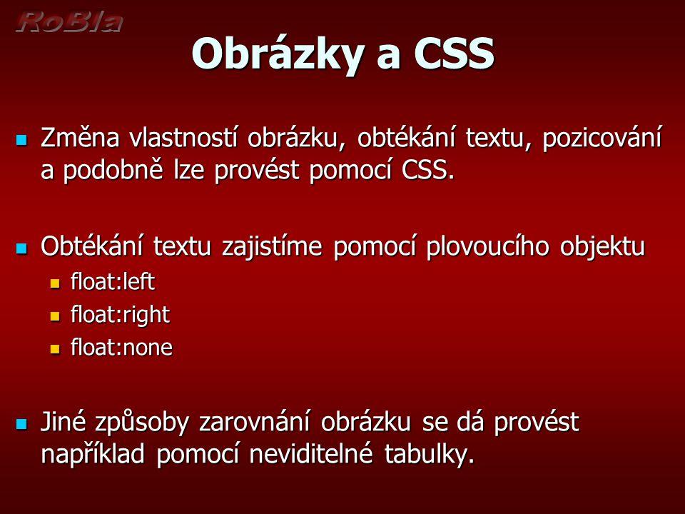 Obrázky a CSS Změna vlastností obrázku, obtékání textu, pozicování a podobně lze provést pomocí CSS. Změna vlastností obrázku, obtékání textu, pozicov
