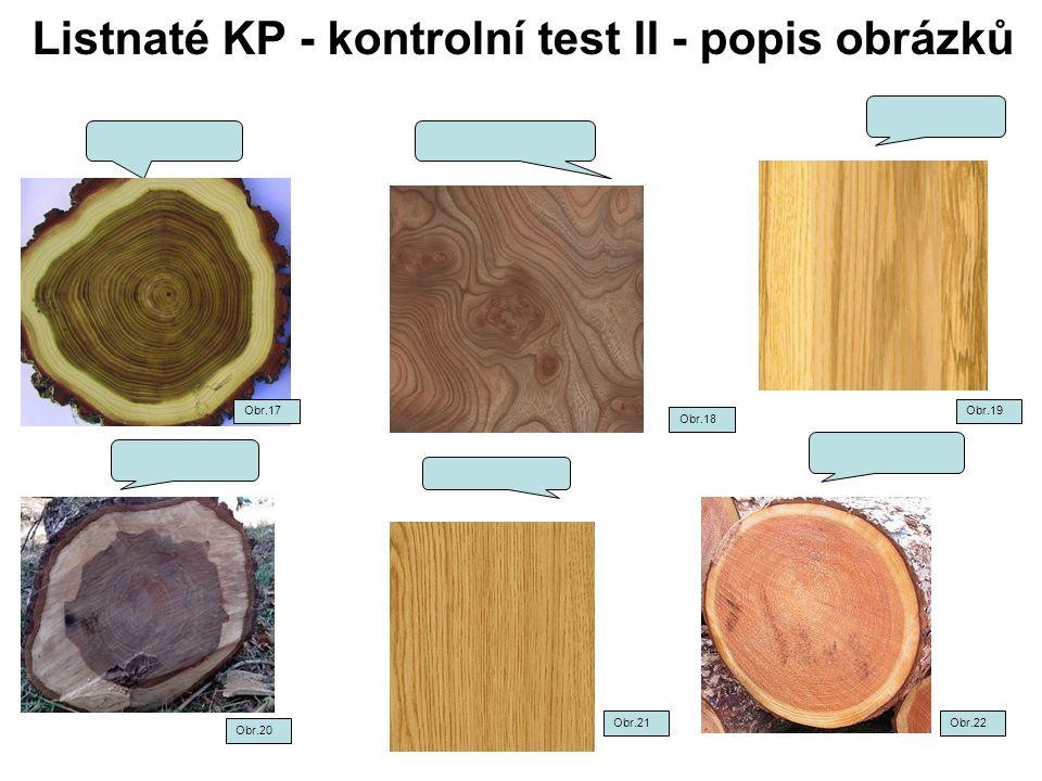Listnaté KP - kontrolní test II - popis obrázků Obr.18 Obr.19 Obr.22 Obr.20 Obr.21 Obr.17