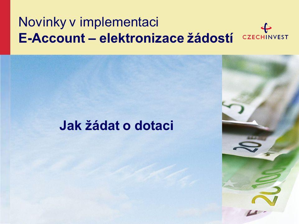 Novinky v implementaci E-Account – elektronizace žádostí Jak žádat o dotaci