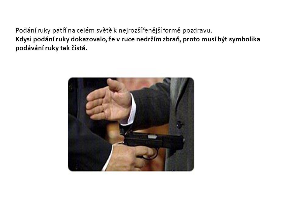 Podání ruky patří na celém světě k nejrozšířenější formě pozdravu. Kdysi podání ruky dokazovalo, že v ruce nedržím zbraň, proto musí být symbolika pod