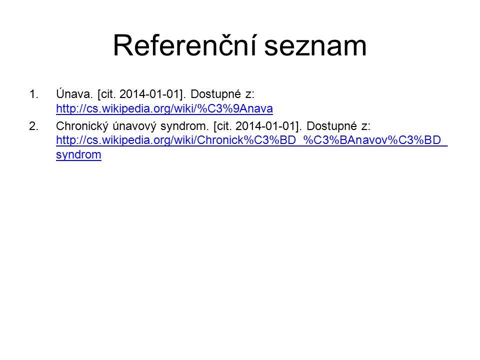 Referenční seznam 1.Únava. [cit. 2014-01-01]. Dostupné z: http://cs.wikipedia.org/wiki/%C3%9Anava http://cs.wikipedia.org/wiki/%C3%9Anava 2.Chronický