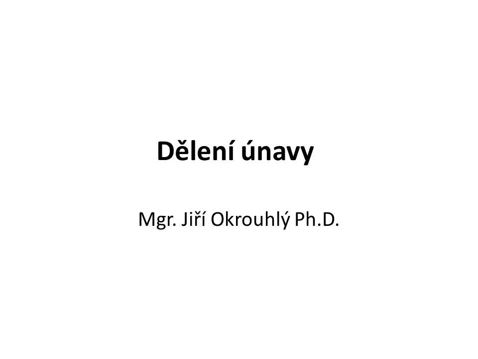 Dělení únavy Mgr. Jiří Okrouhlý Ph.D.